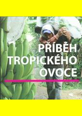 Příběh tropického ovoce  (odkaz v elektronickém katalogu)