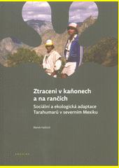 Ztraceni v kaňonech a na rančích : sociální a ekologická adaptace Tarahumarů v severním Mexiku  (odkaz v elektronickém katalogu)