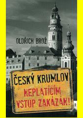 Český Krumlov : neplatícím vstup zakázán!  (odkaz v elektronickém katalogu)