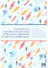 Continuity and discontinuities of religious memory in the Czech Republic  (odkaz v elektronickém katalogu)