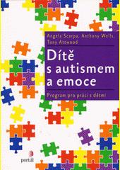 Dítě s autismem a emoce : program pro práci s dětmi  (odkaz v elektronickém katalogu)