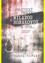 Politický proces s Miladou Horákovou a spol. : komentované dokumenty  (odkaz v elektronickém katalogu)