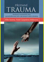 Předané trauma : druhotný traumatický stres, zprostředkovaný šok, jak pomoci sobě a druhým  (odkaz v elektronickém katalogu)