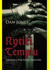 Rytíři Templu : vzestup a pád Řádu templářů  (odkaz v elektronickém katalogu)
