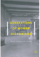 Generations of women historians : within and beyond the academy  (odkaz v elektronickém katalogu)