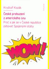 České probuzení z amerického snu : proč a jak se v České republice zabývat Spojenými státy  (odkaz v elektronickém katalogu)