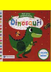 Dinosauři : moje první dotyková knížka : s velkými okénky  (odkaz v elektronickém katalogu)