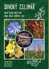 Divoký zelinář, aneb, Plané rostliny jako jídlo, koření i lék  (odkaz v elektronickém katalogu)