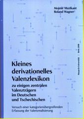 Kleines derivationelles Valenzlexikon : zu einigen zentralen Valenzträgern im Deutschen und Tschechischen : Versuch einer kategorienübergreifenden Erfassung der Valenzrealisierung  (odkaz v elektronickém katalogu)