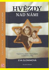 Hvězdy nad námi : vzpomínky dítěte, které prežilo osvětimské peklo  (odkaz v elektronickém katalogu)