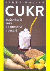 Cukr : zkažený svět, aneb, Od otroctví k obezitě  (odkaz v elektronickém katalogu)