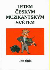 Letem českým muzikantským světem  (odkaz v elektronickém katalogu)