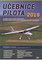 Učebnice pilota 2019 : pro žáky a piloty všech druhů letounů a sportovních létajících zařízení, provozujících létání jako svou zájmovou činnost (odkaz v elektronickém katalogu)