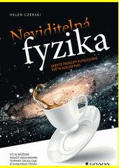 Neviditelná fyzika : skryté principy fungování světa kolem nás  (odkaz v elektronickém katalogu)