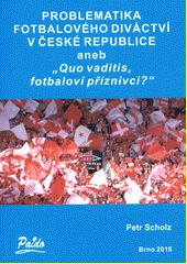 Problematika fotbalového diváctví v České republice, aneb,  Quo vaditis, fotbaloví příznivci?   (odkaz v elektronickém katalogu)