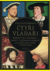 Čtyři vladaři : Jindřich VIII., František I., Karel V., Sulejman Nádherný a posedlosti, které stvořily moderní Evropu  (odkaz v elektronickém katalogu)
