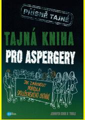 Tajná kniha pro aspergery : jak zmáknout pravidla společenského chování  (odkaz v elektronickém katalogu)
