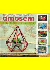101 výtvarných projektů s Amosem : recyklace  (odkaz v elektronickém katalogu)