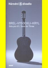 Brel - Vysockij - Kryl, Sólo pro tři = Brel - Vysockij - Kryl, Solo for three (odkaz v elektronickém katalogu)