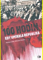 100 hodin, kdy umírala republika  (odkaz v elektronickém katalogu)