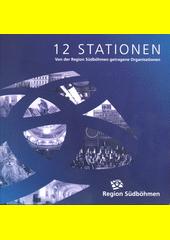 12 Stationen : von der Region Südböhmen getregene Organisationen (odkaz v elektronickém katalogu)