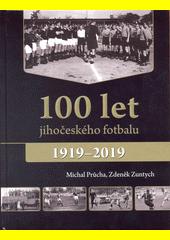 100 let jihočeského fotbalu : (1919-2019)  (odkaz v elektronickém katalogu)