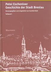 Geschichte der Stadt Breslau. Teilband I, Chronik bis 1466  (odkaz v elektronickém katalogu)