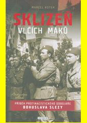 Sklizeň vlčích máků : příběh protinacistického odbojáře Bohuslava Slezy  (odkaz v elektronickém katalogu)