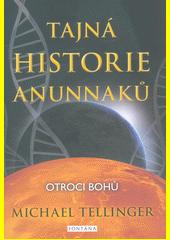 Tajná historie Anunnaků. Otroci bohů  (odkaz v elektronickém katalogu)