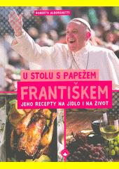 U stolu s papežem Františkem : jeho recepty na jídlo i na život  (odkaz v elektronickém katalogu)
