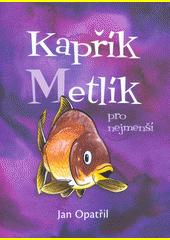 Kapřík Metlík : pro nejmenší  (odkaz v elektronickém katalogu)