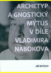 Archetyp a gnostický mýtus v díle Vladimíra Nabokova  (odkaz v elektronickém katalogu)