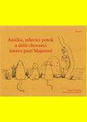 Anička, mluvící potok a další chovanci ústavu paní Majerové  (odkaz v elektronickém katalogu)