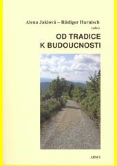 Od tradice k budoucnosti : jazykově-literární dědictví Východního Bavorska a jižních Čech jako fokus univerzitní spolupráce  (odkaz v elektronickém katalogu)