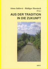 Aus der Tradition in die Zukunft : das sprachlich-literarische Erbe Ostbayerns und Südböhmens als Fokus universitärer Zusammenarbeit  (odkaz v elektronickém katalogu)
