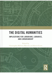 The digital humanities : implications for librarians, libraries, and librarianship  (odkaz v elektronickém katalogu)