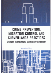 Crime prevention, migration control and surveillance practices : welfare bureaucracy as mobility deterrent  (odkaz v elektronickém katalogu)