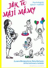 Jak to mají mámy : psychologický výzkum mateřství  (odkaz v elektronickém katalogu)