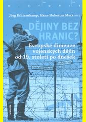 Dějiny bez hranic? : evropské dimenze vojenských dějin od 19. století po dnešek  (odkaz v elektronickém katalogu)
