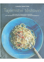 Tajemství těstovin : více než 70 vynikajících receptů, od skutečných klasik po moderní a zdravé alternativy  (odkaz v elektronickém katalogu)