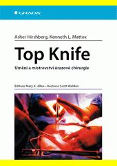 Top knife : umění a mistrovství úrazové chirurgie  (odkaz v elektronickém katalogu)