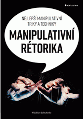 Manipulativní rétorika : nejlepší manipulativní triky a techniky  (odkaz v elektronickém katalogu)
