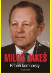 Miloš Jakeš : příběh komunisty  (odkaz v elektronickém katalogu)