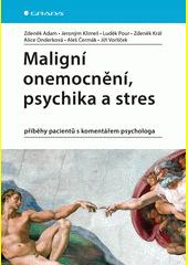 Maligní onemocnění, psychika a stres : příběhy pacientů s komentářem psychologa  (odkaz v elektronickém katalogu)