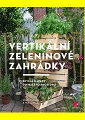 Vertikální zeleninové zahrádky : skvělé nápady do malého prostoru  (odkaz v elektronickém katalogu)