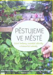 Pěstujeme ve městě : zelené balkony, sousedské záhonky a komunitní zahrady  (odkaz v elektronickém katalogu)