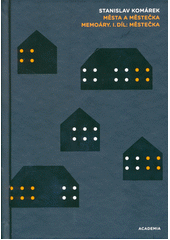 Města a městečka : memoáry. II. díl, Města  (odkaz v elektronickém katalogu)