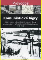 Komunistické lágry : tábory nucené práce, nápravně pracovní tábory, pracovní útvary vězňů a internační místa duchovních 1948 - 1962  (odkaz v elektronickém katalogu)