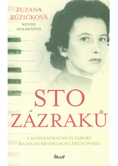 Sto zázraků : z koncentračních táborů na mezinárodní koncertní pódia  (odkaz v elektronickém katalogu)