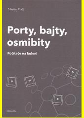 Porty, bajty, osmibity : počítače na koleni  (odkaz v elektronickém katalogu)